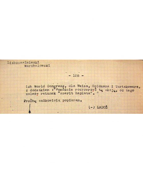"""<p>-ish World Congress, to Weis, Goldman and Tartakower with an additional line: """"Please help us expand this operation and save Sh'erit ha-Pletah.""""<br /> I fully support the above request.<br /> (-) ŁADOŚ</p> <p>Cable describing the course of the passport operation<br /> <small>Archiwum Akt Nowych  AAN_2_495_330_0128</small></p>"""